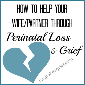 How to Help Your Wife/Partner Through Perinatal Loss & Grief