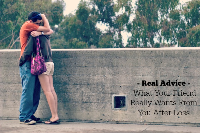 Real Advice: What Your Friend Really Wants From You After Miscarriage, Stillbirth, or Neonatal Loss