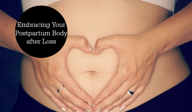 Embracing Your Postpartum Body after Loss