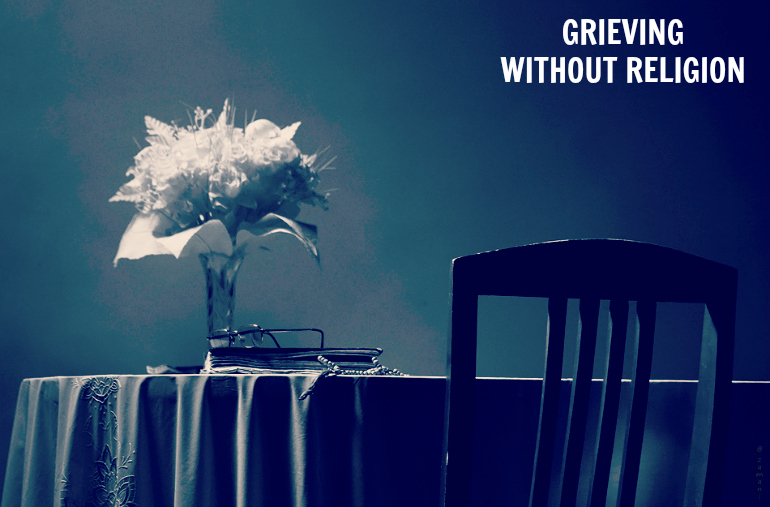 GRIEVING WITHOUT RELIGION