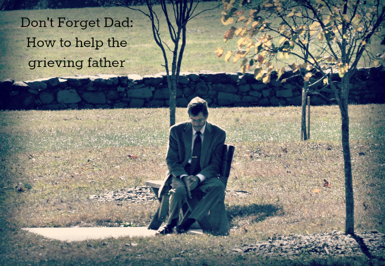 Don't Forget Dad: How to help the grieving father